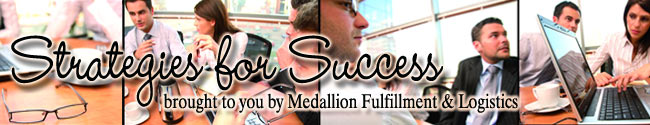 Strategies for Success brought to you by Medallion Fulfillment & Logistics
